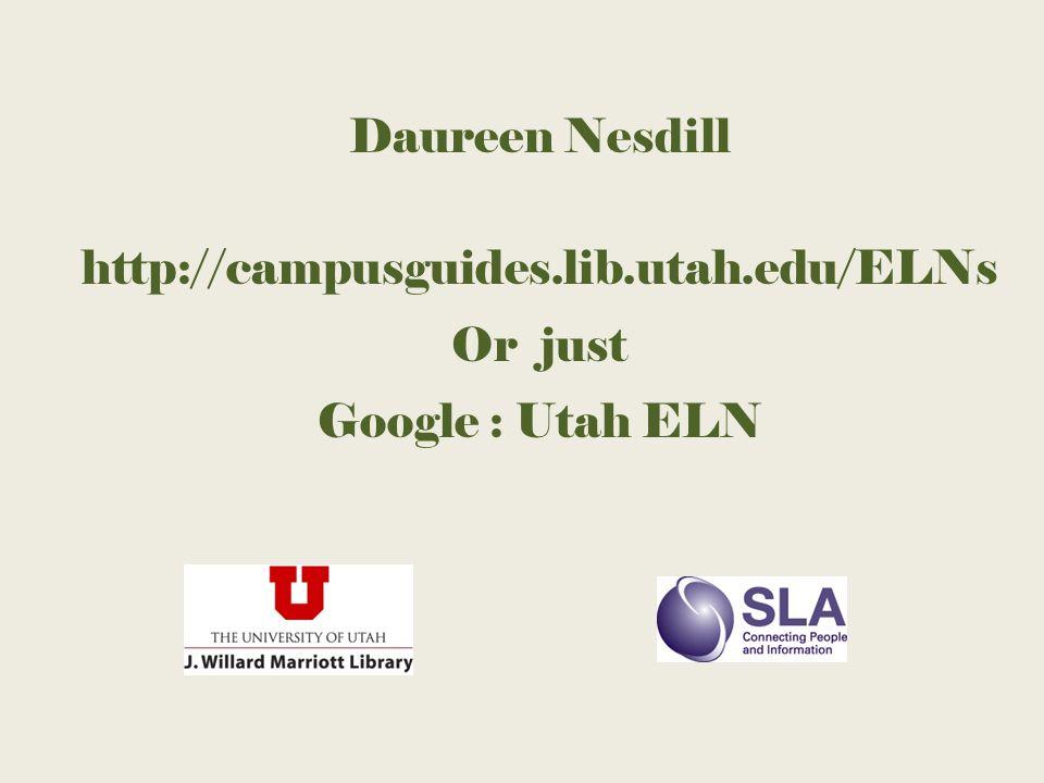 Daureen Nesdill http://campusguides.lib.utah.edu/ELNs Or just Google : Utah ELN