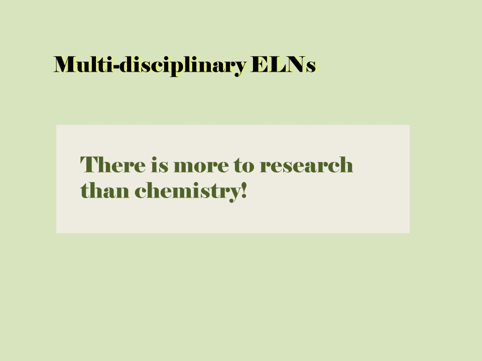 There is more to research than chemistry! Multi-disciplinary ELNsMulti-disciplinary ELNs