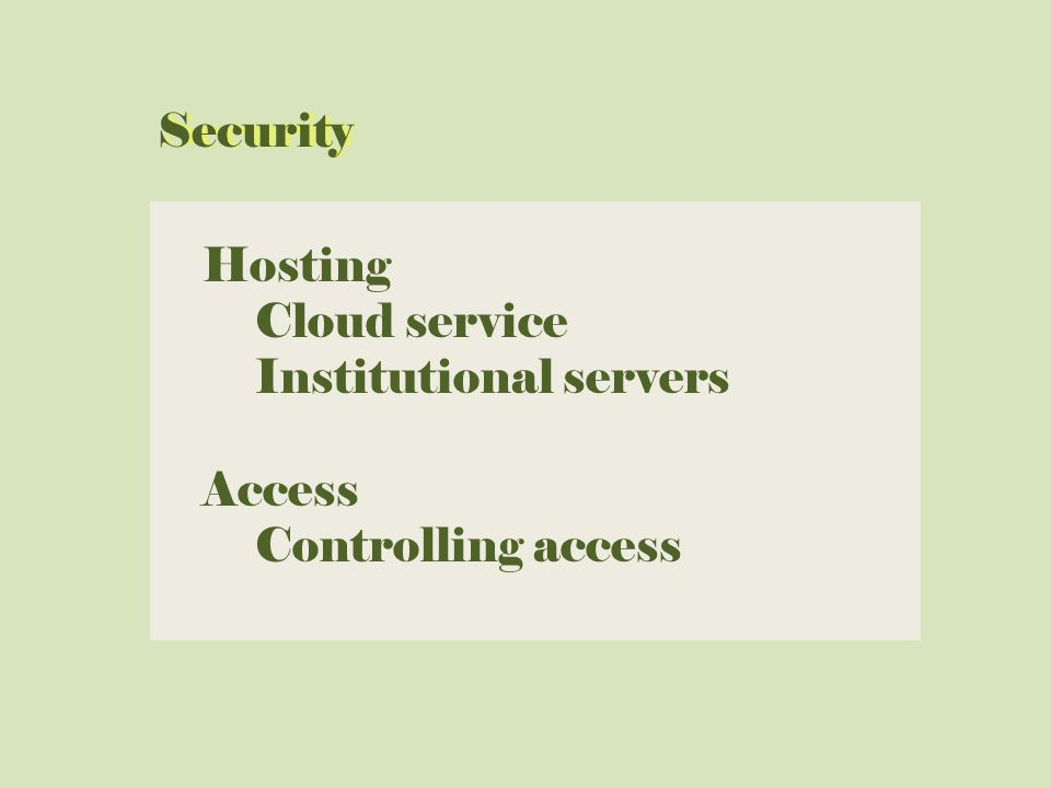 Hosting Cloud service Institutional servers Access Controlling access Security