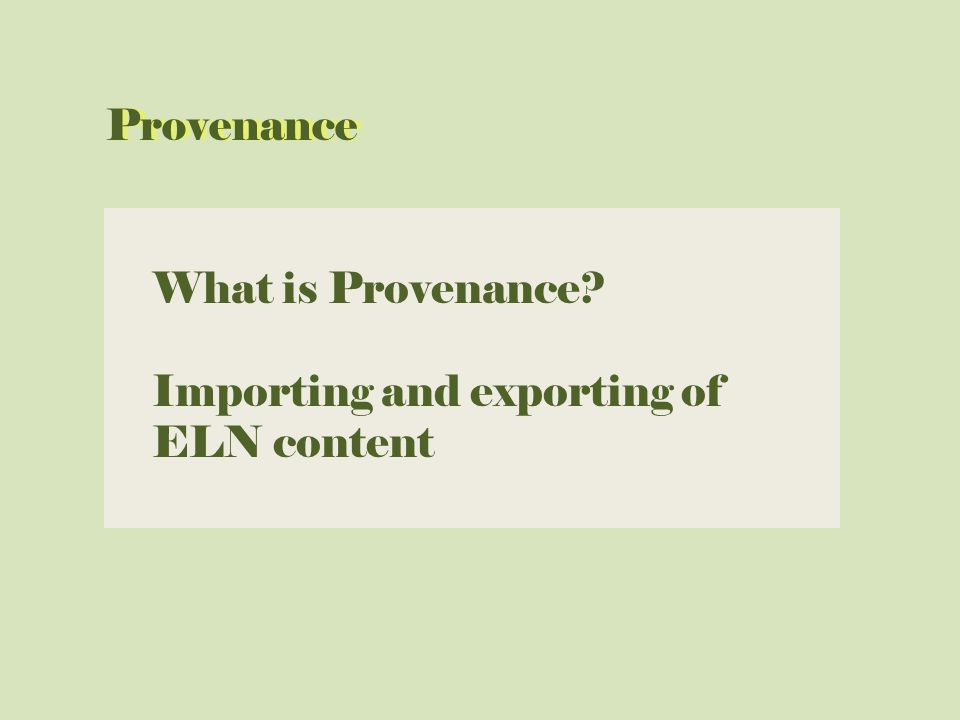 What is Provenance Importing and exporting of ELN content Provenance