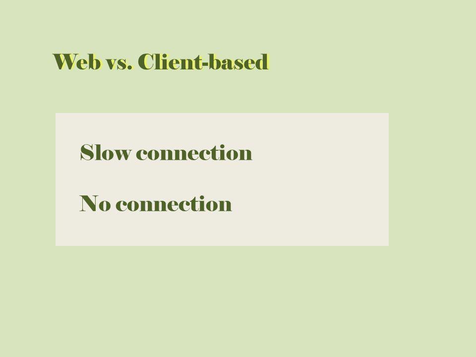 Web vs. Client-basedWeb vs. Client-based Slow connection No connection