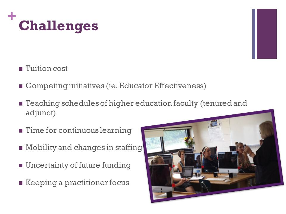 + Challenges Tuition cost Competing initiatives (ie.