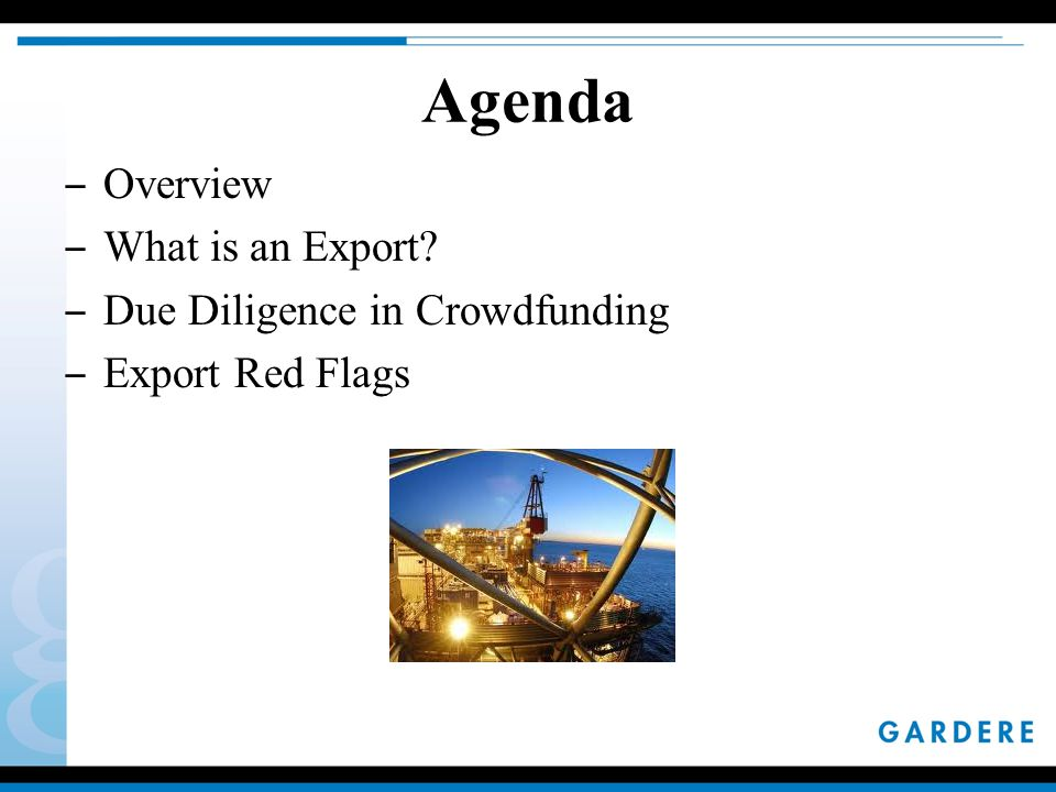 Agenda ‒ Overview ‒ What is an Export ‒ Due Diligence in Crowdfunding ‒ Export Red Flags