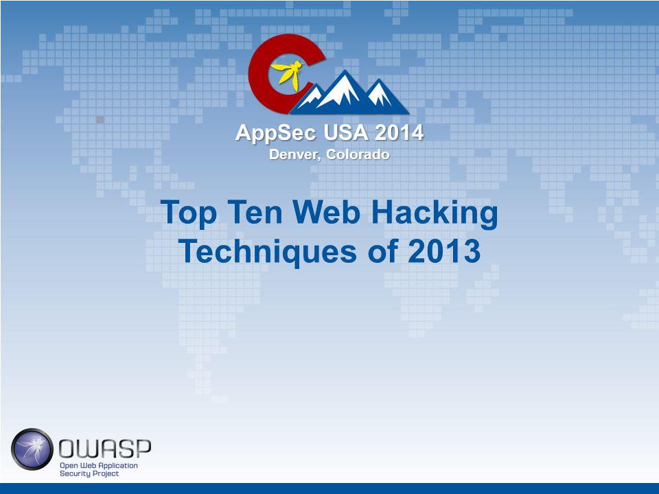 AppSec USA 2014 Denver, Colorado Top Ten Web Hacking Techniques of 2013