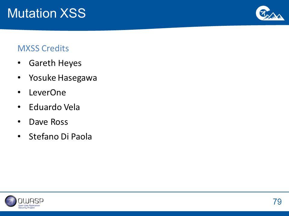 79 MXSS Credits Gareth Heyes Yosuke Hasegawa LeverOne Eduardo Vela Dave Ross Stefano Di Paola Mutation XSS