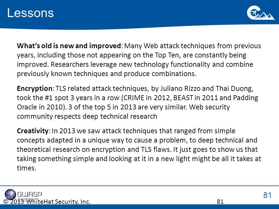 81 What's old is new and improved: Many Web attack techniques from previous years, including those not appearing on the Top Ten, are constantly being improved.