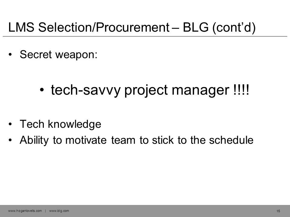 www.hoganlovells.com | www.blg.com LMS Selection/Procurement – BLG (cont'd) Secret weapon: tech-savvy project manager !!!.