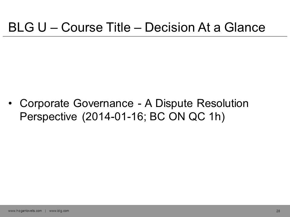 www.hoganlovells.com | www.blg.com BLG U – Course Title – Decision At a Glance Corporate Governance - A Dispute Resolution Perspective (2014-01-16; BC ON QC 1h) 28