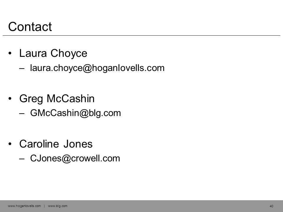www.hoganlovells.com | www.blg.com Contact Laura Choyce –laura.choyce@hoganlovells.com Greg McCashin –GMcCashin@blg.com Caroline Jones –CJones@crowell.com 40