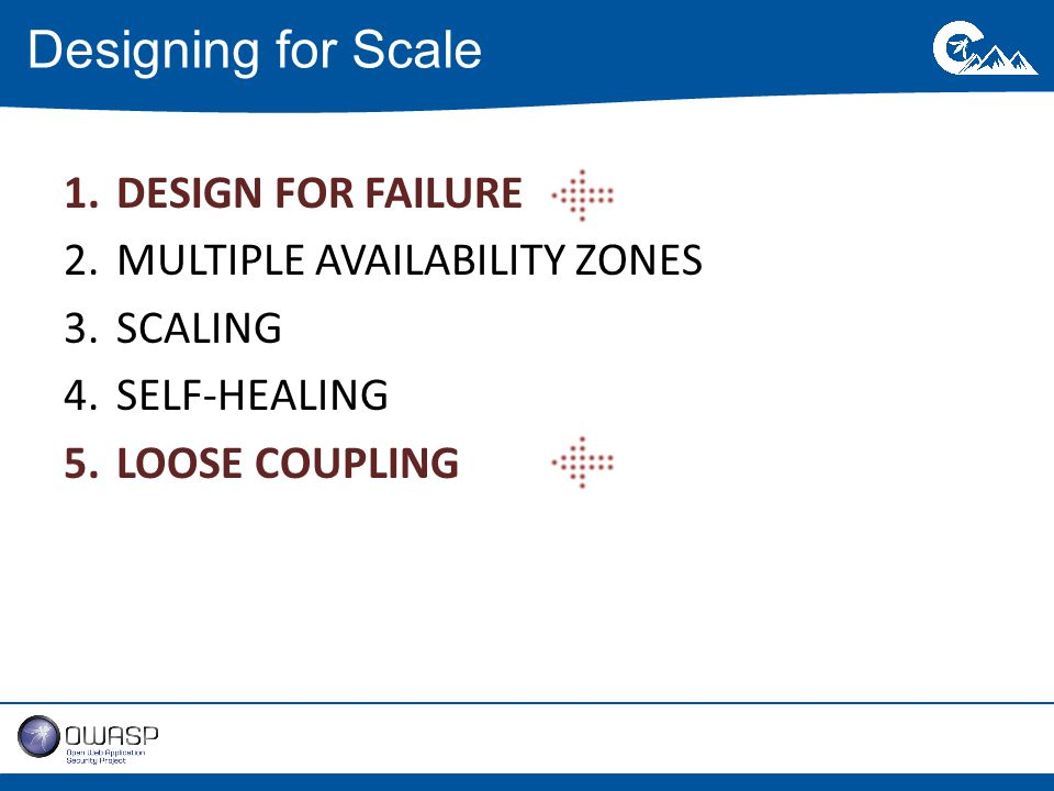 1.DESIGN FOR FAILURE 2.MULTIPLE AVAILABILITY ZONES 3.SCALING 4.SELF-HEALING 5.LOOSE COUPLING Designing for Scale