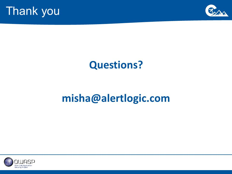 Questions misha@alertlogic.com Thank you