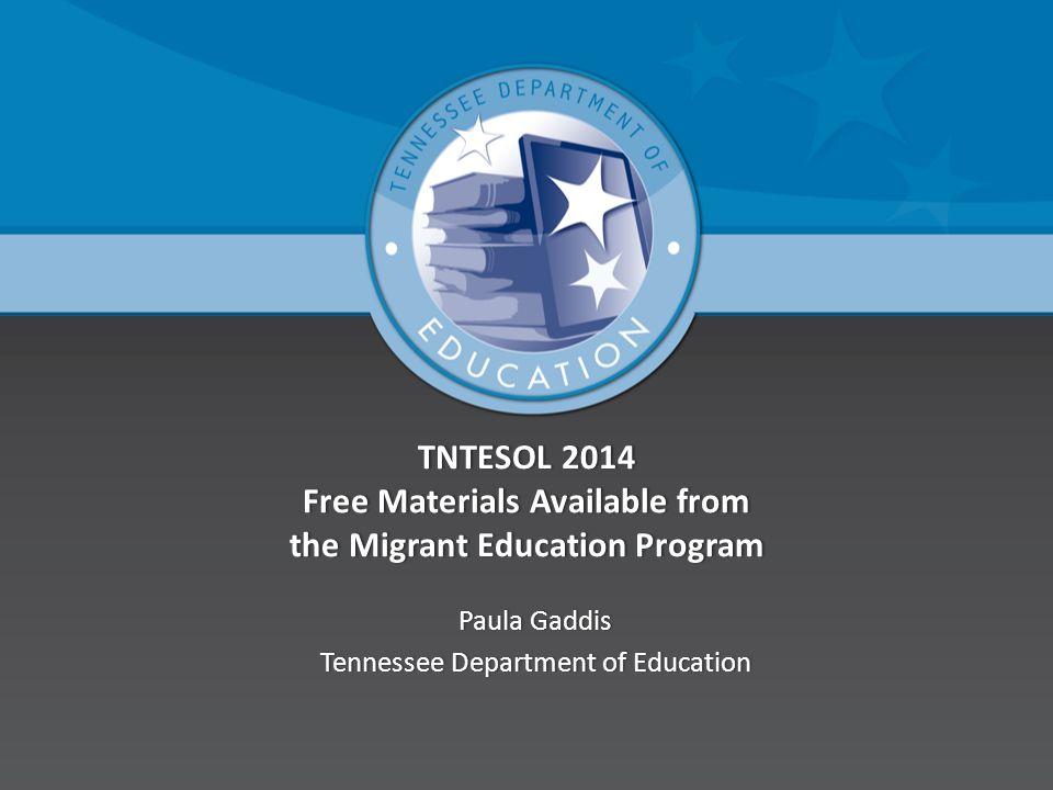 TNTESOL 2014 Free Materials Available from the Migrant Education Program Paula GaddisPaula Gaddis Tennessee Department of EducationTennessee Departmen