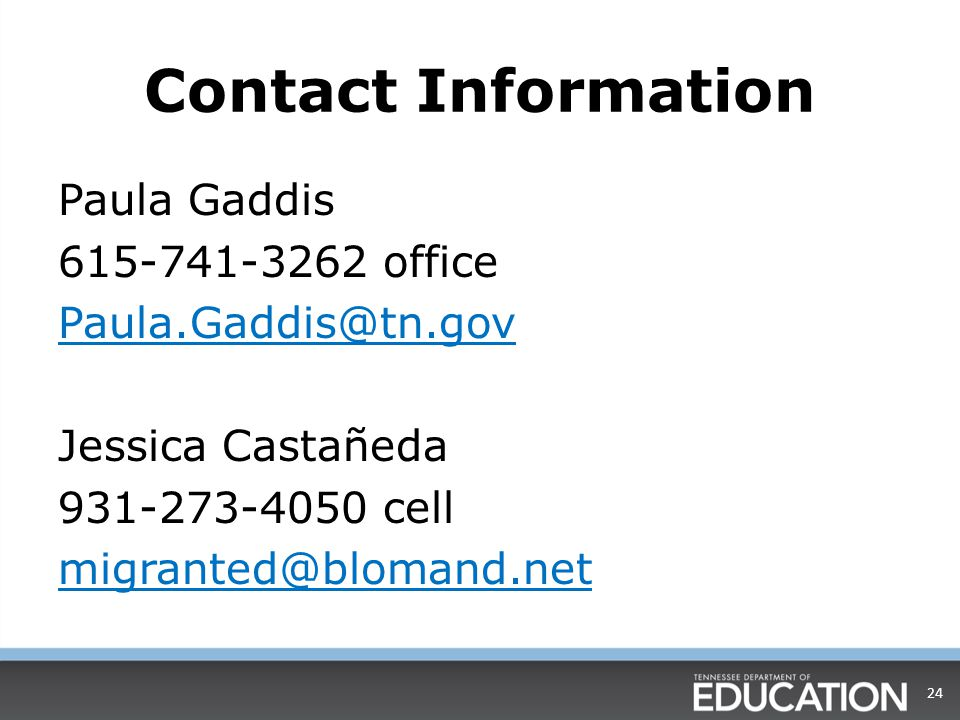 Contact Information Paula Gaddis 615-741-3262 office Paula.Gaddis@tn.gov Jessica Castañeda 931-273-4050 cell migranted@blomand.net 24