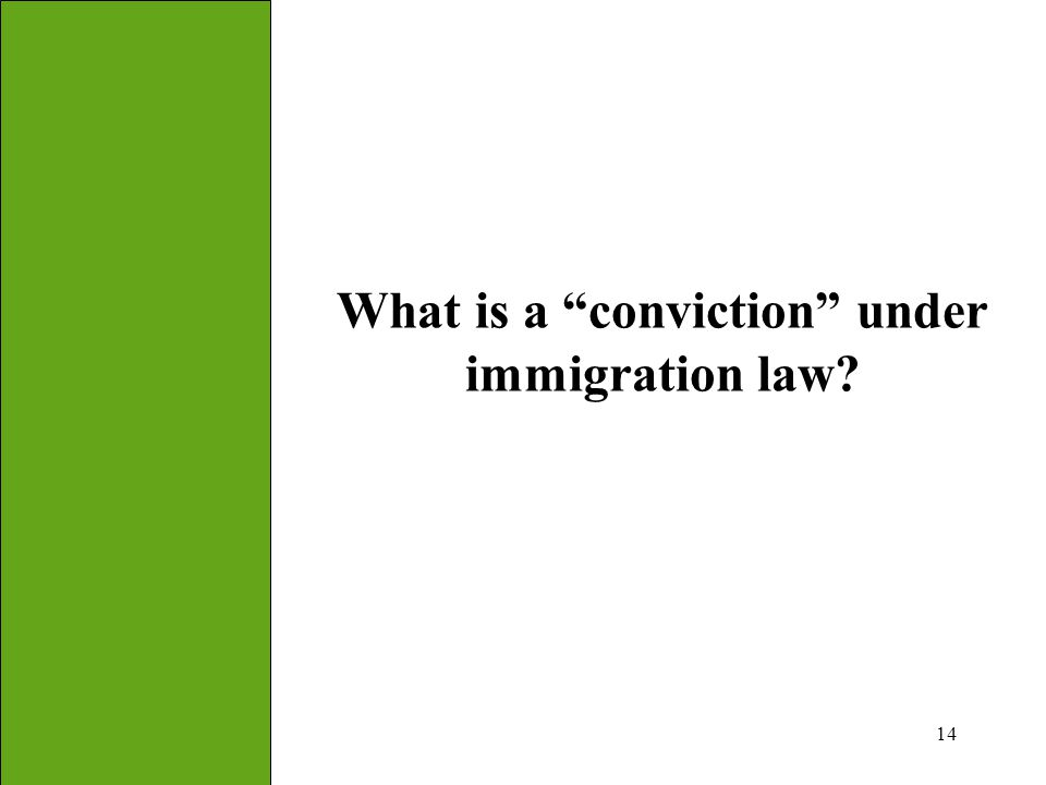 "14 What is a ""conviction"" under immigration law?"