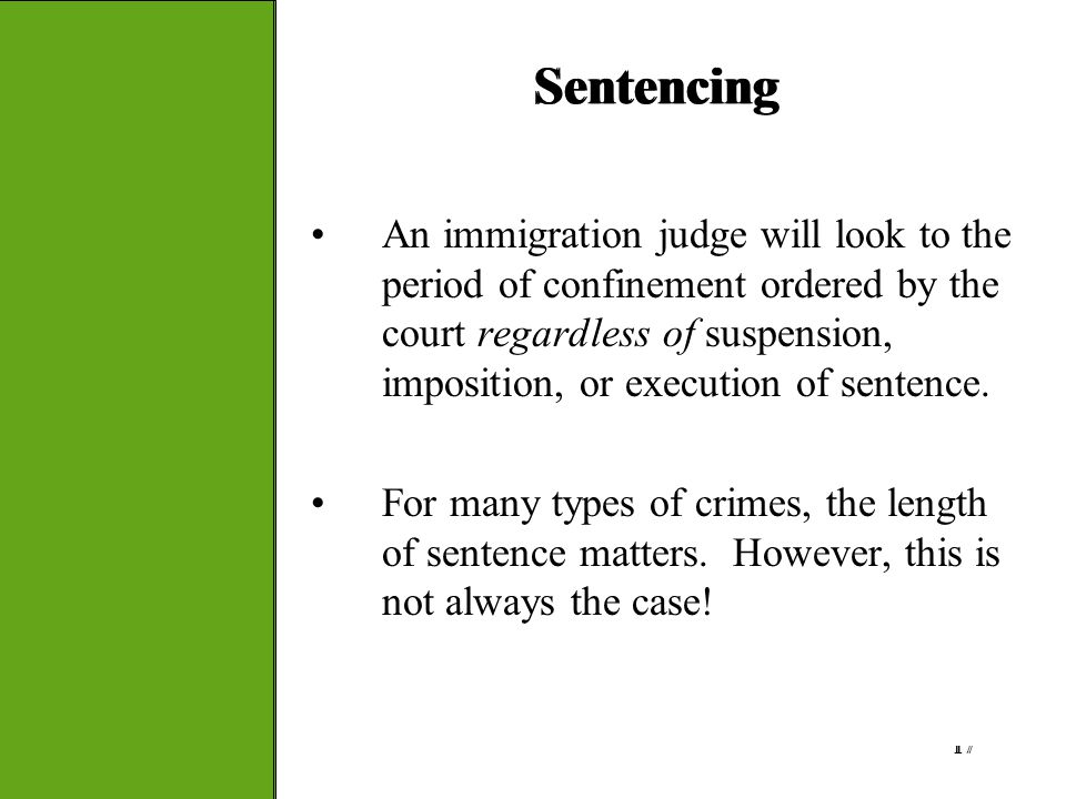 17 Sentencing An immigration judge will look to the period of confinement ordered by the court regardless of suspension, imposition, or execution of s