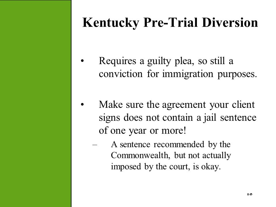 18 Kentucky Pre-Trial Diversion An immigration judge will look to the period of confinement ordered by the court regardless of suspension, imposition,