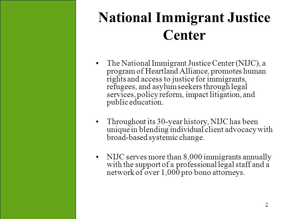 2 National Immigrant Justice Center The National Immigrant Justice Center (NIJC), a program of Heartland Alliance, promotes human rights and access to