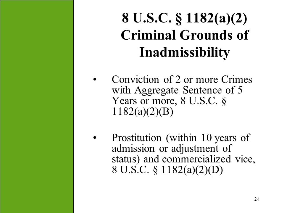24 8 U.S.C. § 1182(a)(2) Criminal Grounds of Inadmissibility Conviction of 2 or more Crimes with Aggregate Sentence of 5 Years or more, 8 U.S.C. § 118