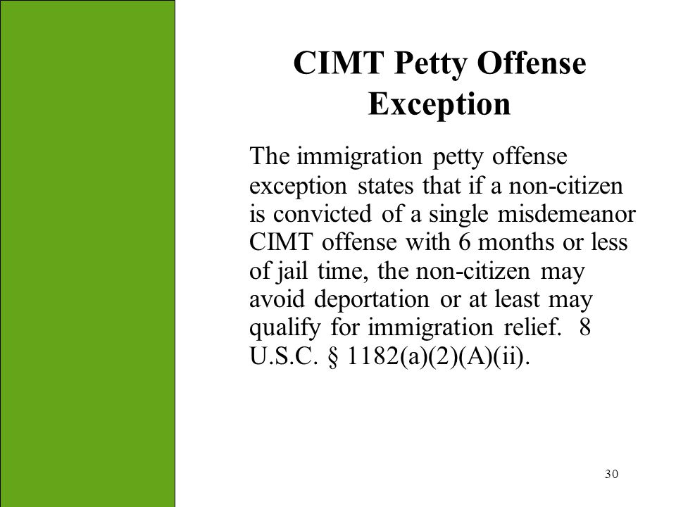30 CIMT Petty Offense Exception The immigration petty offense exception states that if a non-citizen is convicted of a single misdemeanor CIMT offense