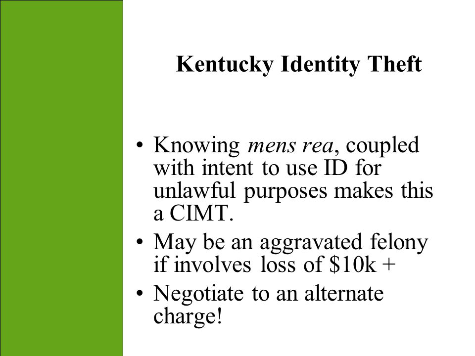 32 Kentucky Identity Theft Knowing mens rea, coupled with intent to use ID for unlawful purposes makes this a CIMT. May be an aggravated felony if inv