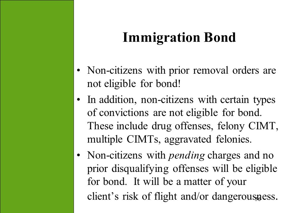 Immigration Bond Non-citizens with prior removal orders are not eligible for bond! In addition, non-citizens with certain types of convictions are not