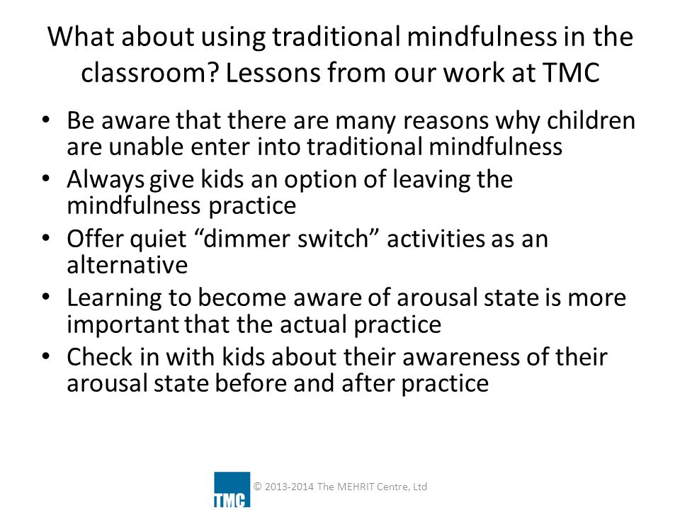 What about using traditional mindfulness in the classroom? Lessons from our work at TMC Be aware that there are many reasons why children are unable e
