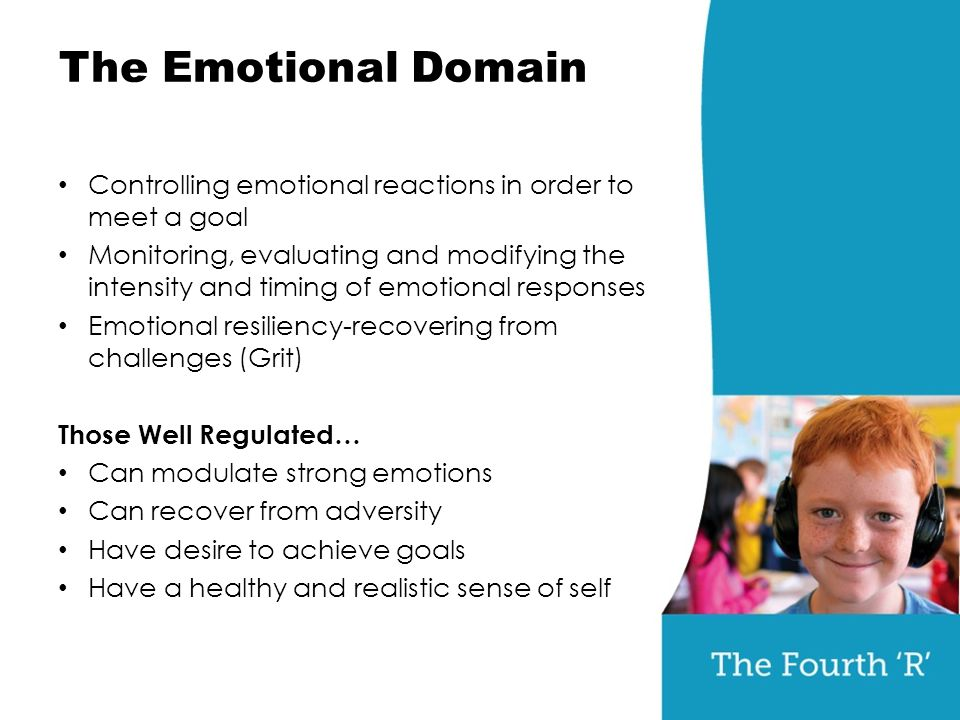 The Emotional Domain Controlling emotional reactions in order to meet a goal Monitoring, evaluating and modifying the intensity and timing of emotiona