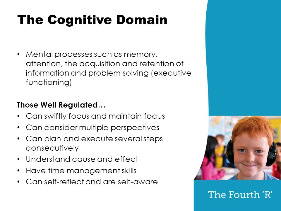 The Cognitive Domain Mental processes such as memory, attention, the acquisition and retention of information and problem solving (executive functioni
