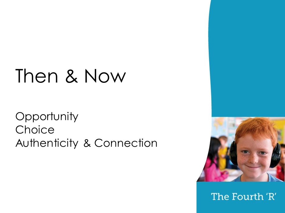 Then & Now Opportunity Choice Authenticity & Connection