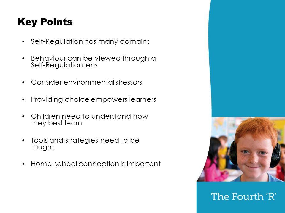 Key Points Self-Regulation has many domains Behaviour can be viewed through a Self-Regulation lens Consider environmental stressors Providing choice e