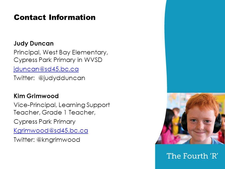 Contact Information Judy Duncan Principal, West Bay Elementary, Cypress Park Primary in WVSD jduncan@sd45.bc.ca Twitter: @judydduncan Kim Grimwood Vic