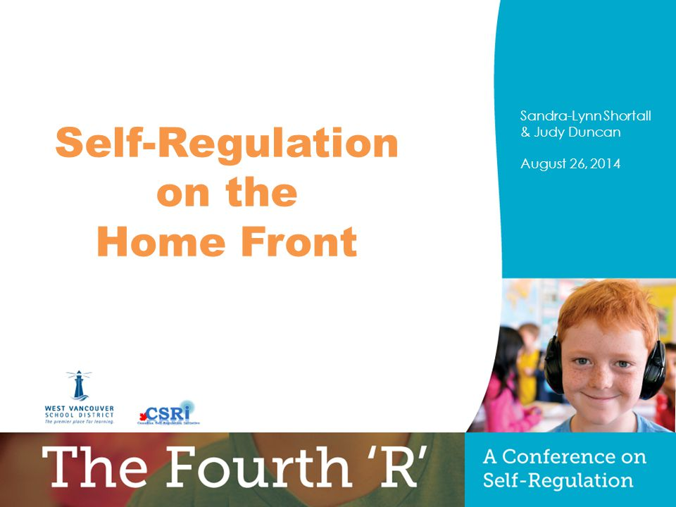 PRESENTERS NAME August 26, 2014 Title of Presentation Optional sub-title Sandra-Lynn Shortall & Judy Duncan August 26, 2014 Self-Regulation on the Home Front