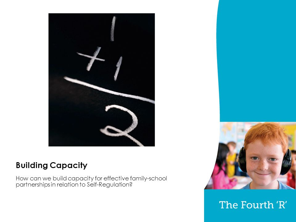 Building Capacity How can we build capacity for effective family-school partnerships in relation to Self-Regulation