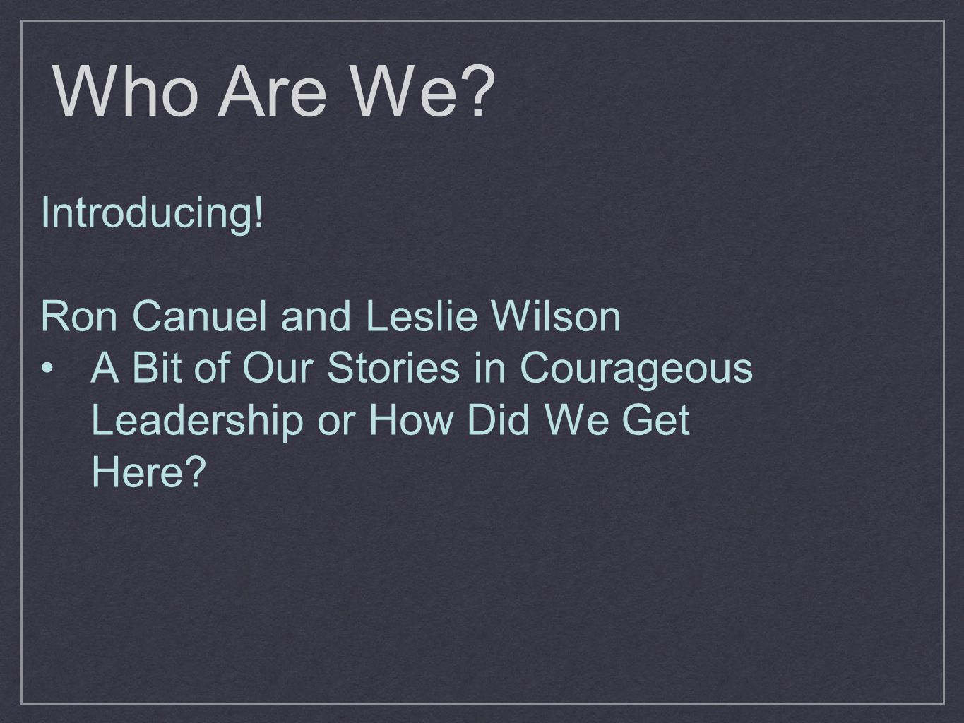 Who Are We. Introducing.