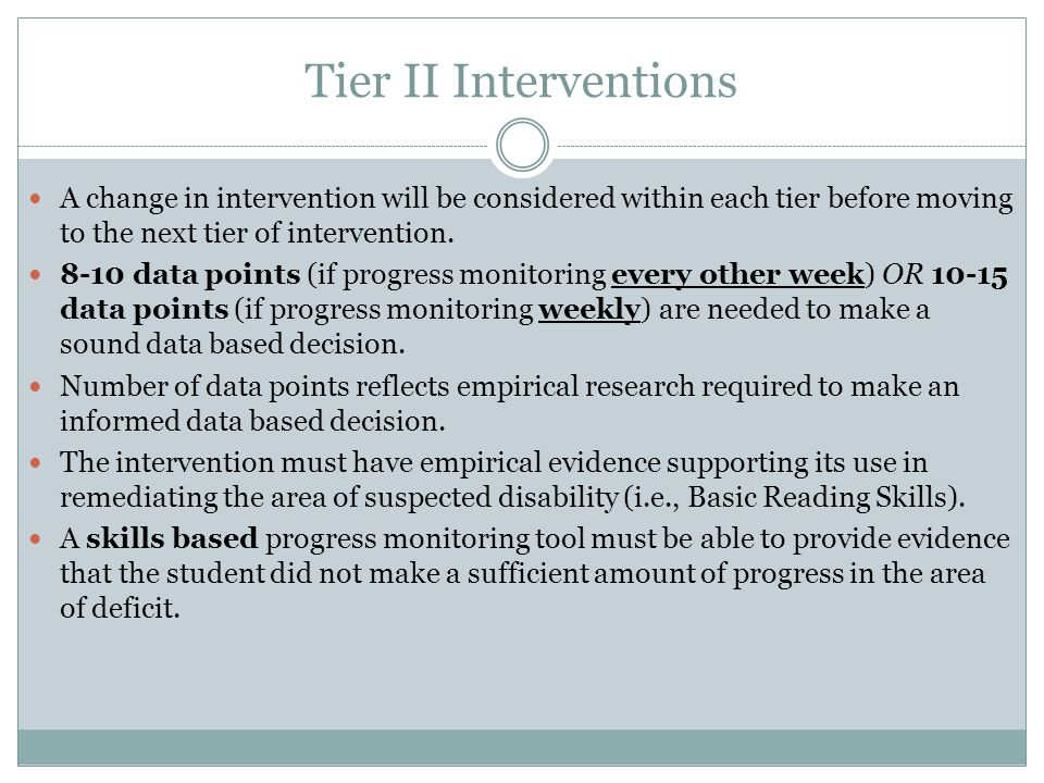 Tier II Interventions A change in intervention will be considered within each tier before moving to the next tier of intervention.