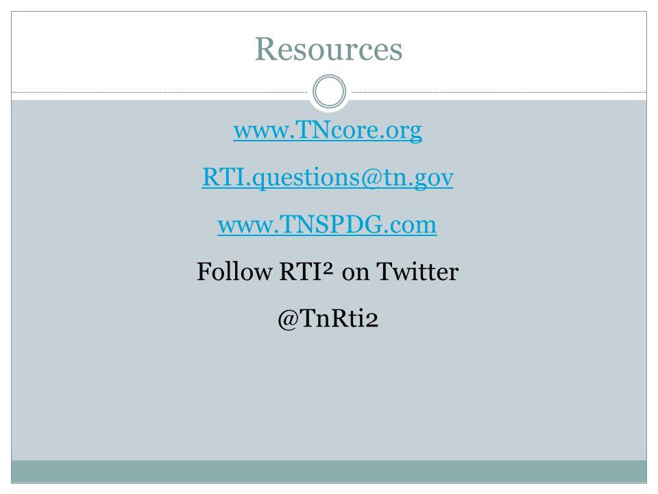 Resources www.TNcore.org RTI.questions@tn.gov www.TNSPDG.com Follow RTI² on Twitter @TnRti2