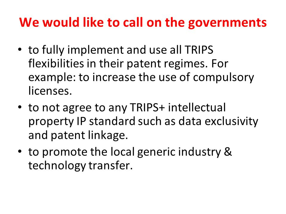 We would like to call on the governments to fully implement and use all TRIPS flexibilities in their patent regimes.