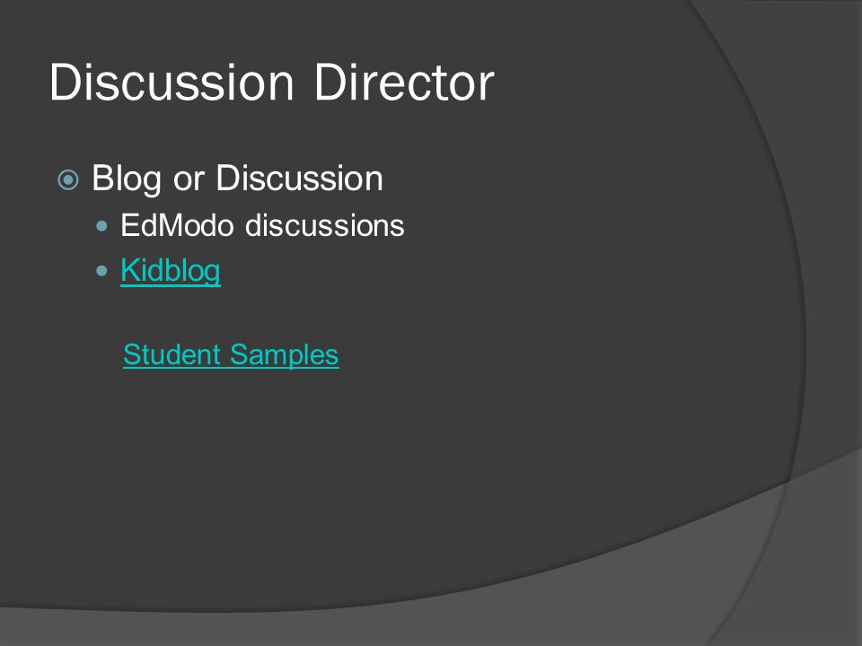 Discussion Director  Blog or Discussion EdModo discussions Kidblog Student Samples