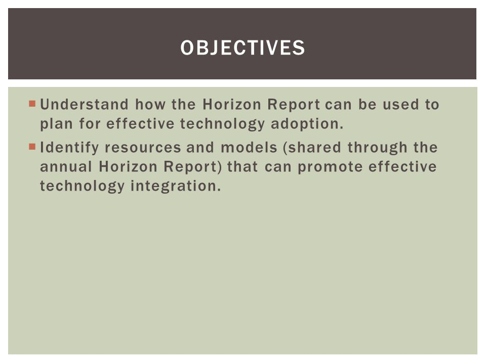  Understand how the Horizon Report can be used to plan for effective technology adoption.