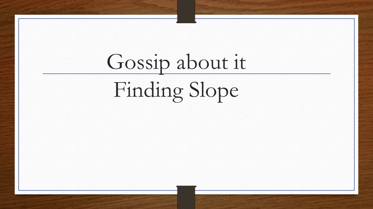 Gossip about it Finding Slope
