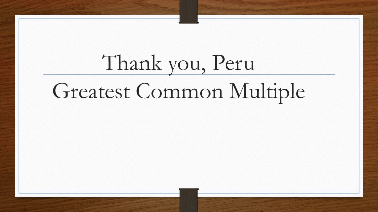 Thank you, Peru Greatest Common Multiple