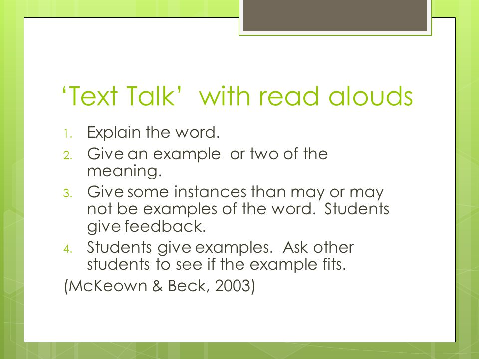 'Text Talk' with read alouds 1. Explain the word. 2. Give an example or two of the meaning. 3. Give some instances than may or may not be examples of