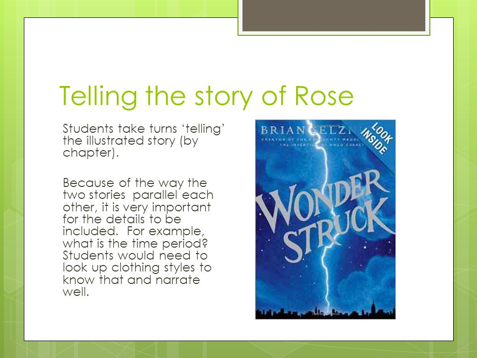 Telling the story of Rose Students take turns 'telling' the illustrated story (by chapter). Because of the way the two stories parallel each other, it