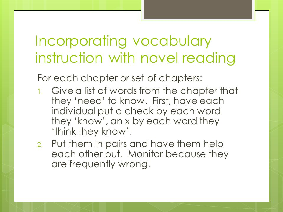 Incorporating vocabulary instruction with novel reading For each chapter or set of chapters: 1. Give a list of words from the chapter that they 'need'