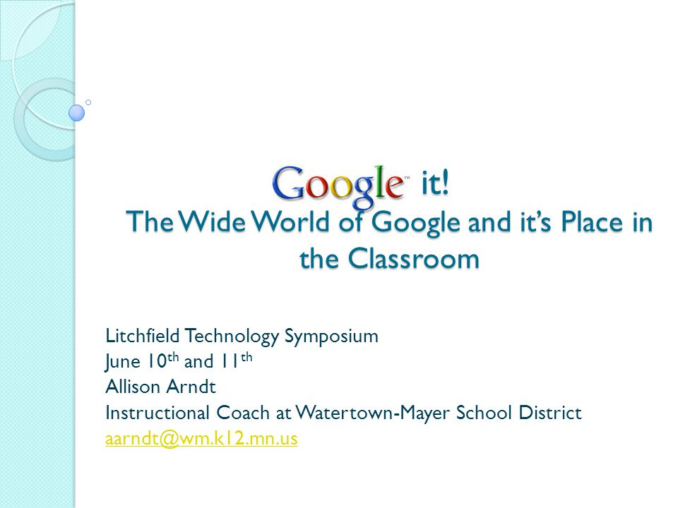 it. The Wide World of Google and it's Place in the Classroom it.