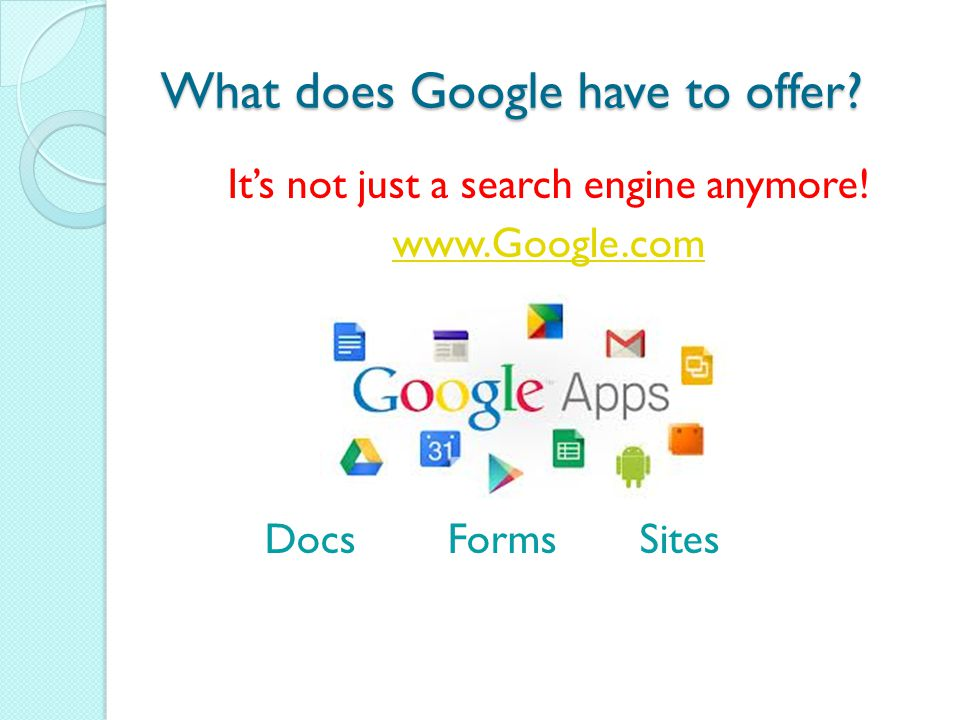What does Google have to offer. It's not just a search engine anymore.