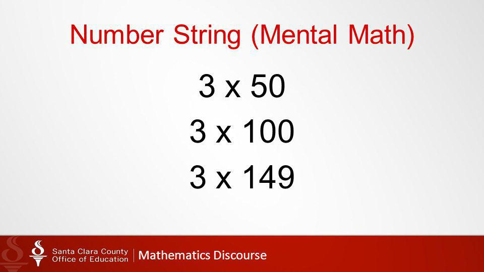 Mathematics Discourse Number String (Mental Math) 3 x 50 3 x 100 3 x 149