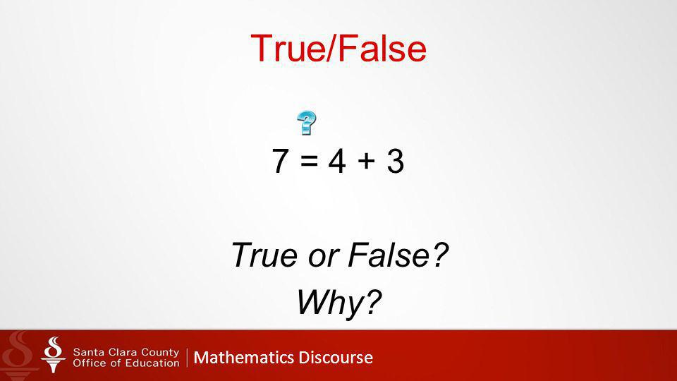 Mathematics Discourse True/False 7 = 4 + 3 True or False Why