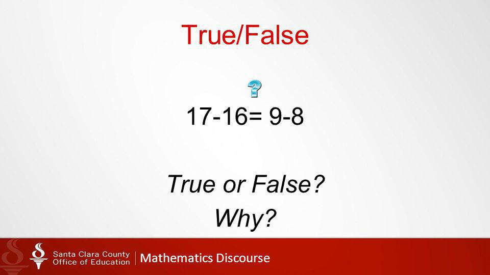 Mathematics Discourse True/False 17-16= 9-8 True or False Why