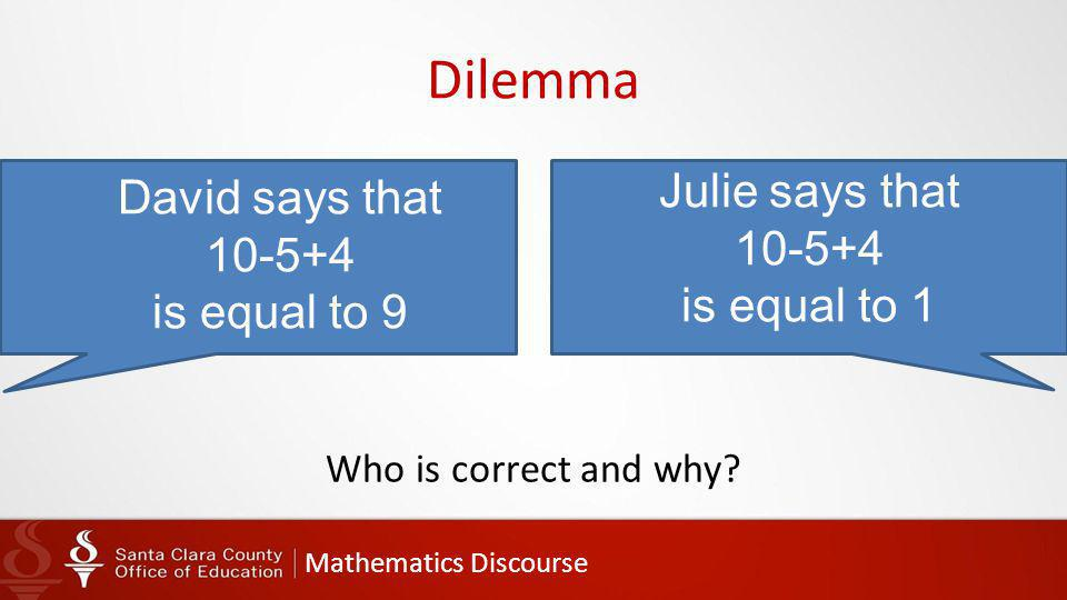 Mathematics Discourse Dilemma Julie says that 10-5+4 is equal to 1 David says that 10-5+4 is equal to 9 Who is correct and why